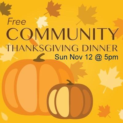 Free Community Thanksgiving Dinner- Sun Nov 12 @ 5pm